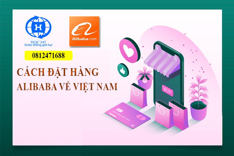 Cách Đặt Hàng Alibaba Về Việt Nam Giá Rẻ Uy Tín