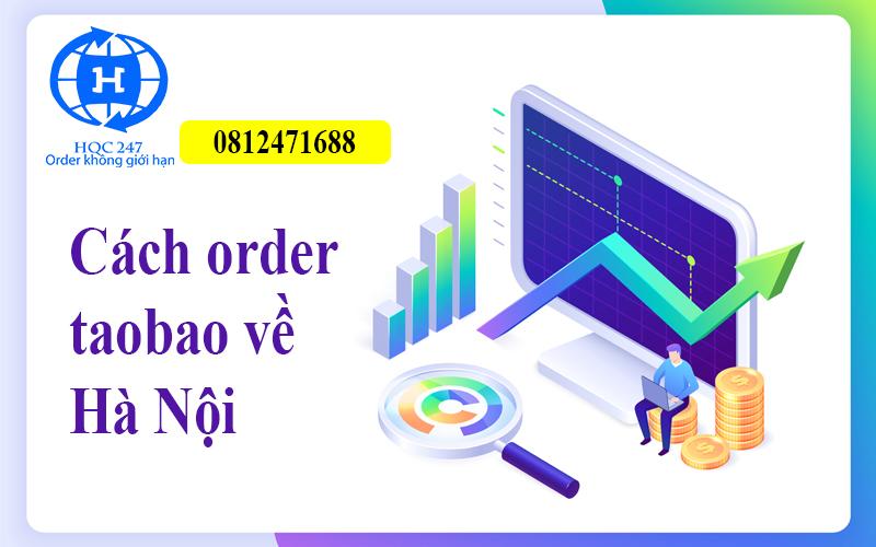 Cách Order Taobao Về Hà Nội Nhanh Chóng Giá Rẻ Tận Gốc